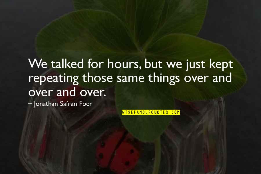 Repeating Things Quotes By Jonathan Safran Foer: We talked for hours, but we just kept