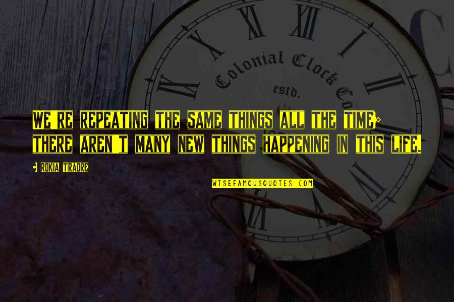 Repeating Things Quotes By Rokia Traore: We're repeating the same things all the time;