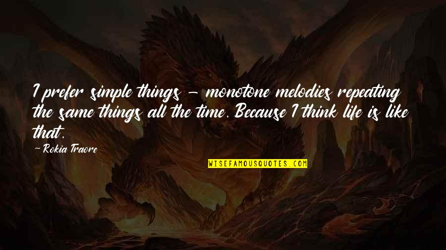 Repeating Things Quotes By Rokia Traore: I prefer simple things - monotone melodies repeating