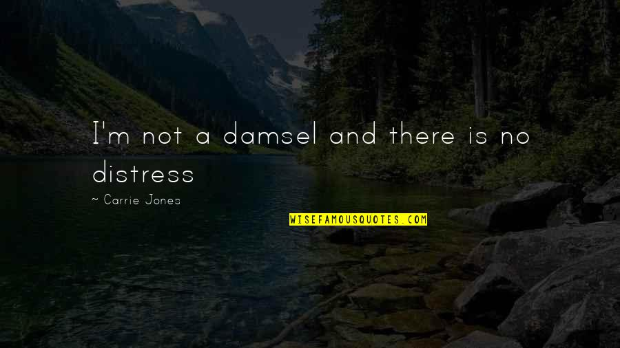 Repellent Quotes By Carrie Jones: I'm not a damsel and there is no