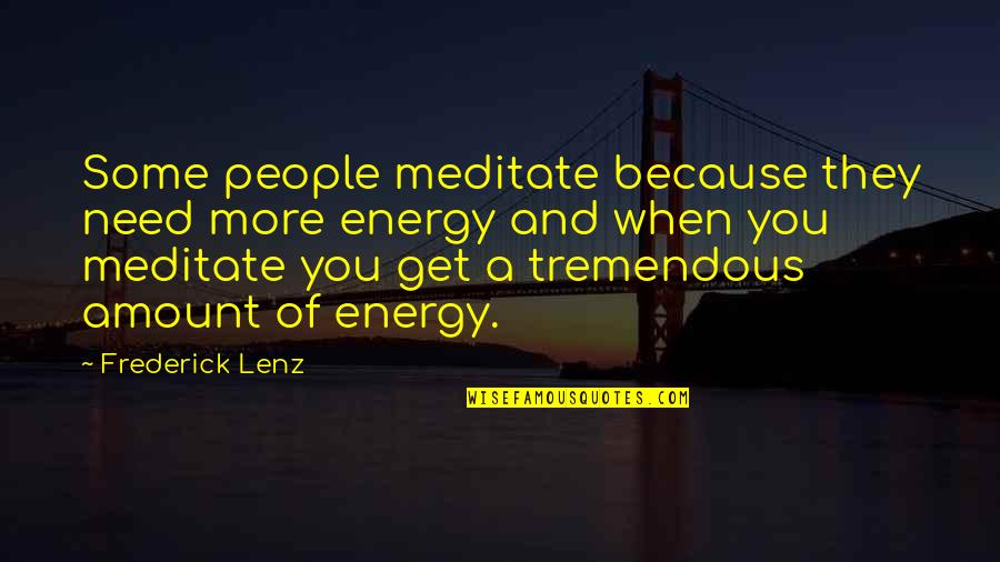 Repellent Quotes By Frederick Lenz: Some people meditate because they need more energy