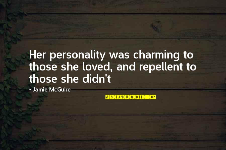 Repellent Quotes By Jamie McGuire: Her personality was charming to those she loved,