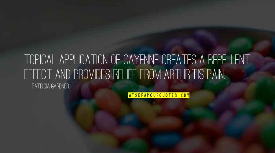 Repellent Quotes By Patricia Gardner: Topical application of cayenne creates a repellent effect