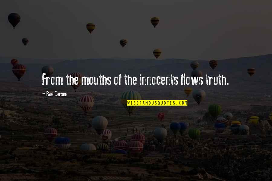 Repellent Quotes By Rae Carson: From the mouths of the innocents flows truth.