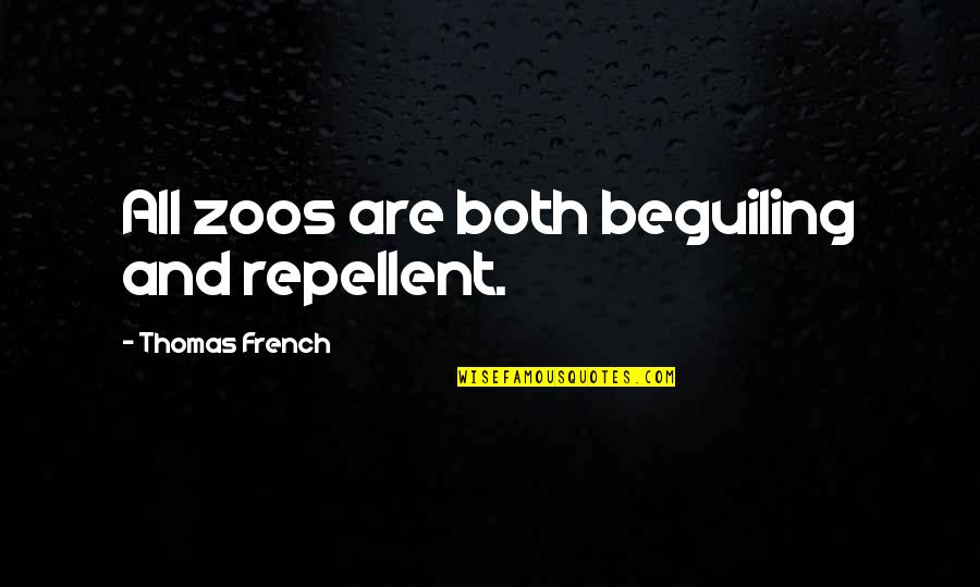 Repellent Quotes By Thomas French: All zoos are both beguiling and repellent.