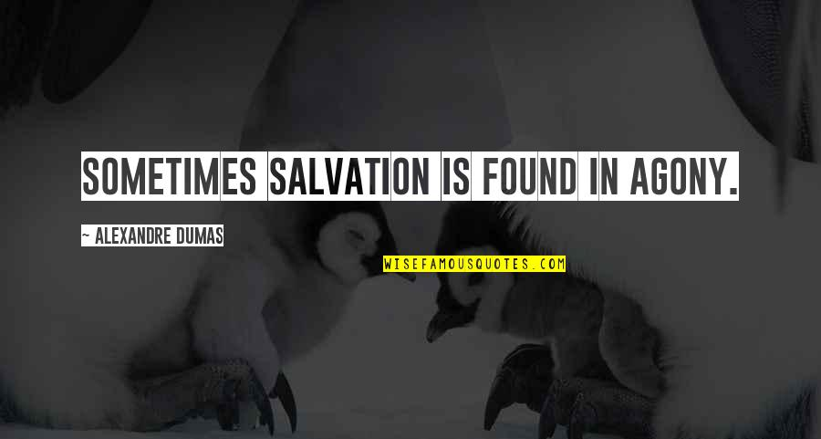 Repentance Quotes By Alexandre Dumas: Sometimes salvation is found in agony.