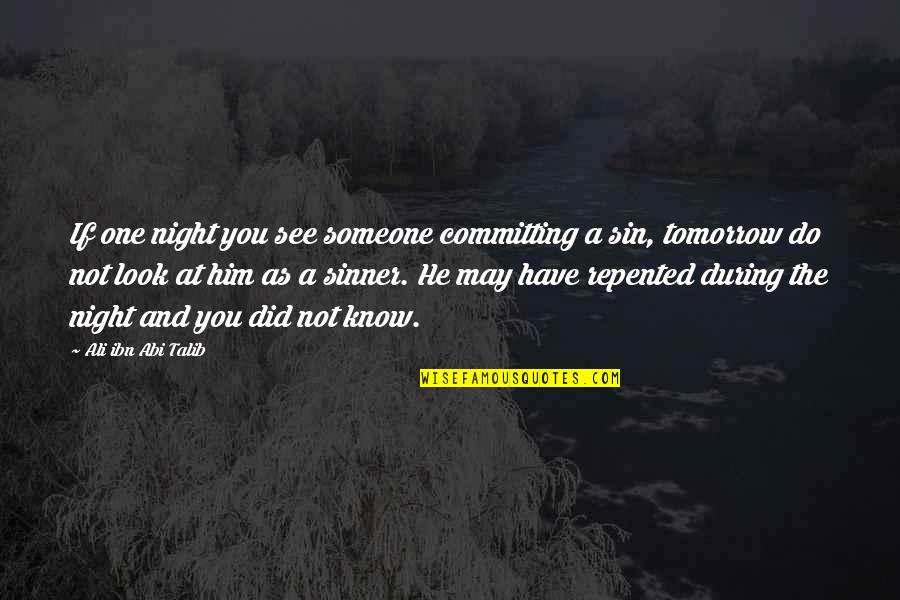 Repentance Quotes By Ali Ibn Abi Talib: If one night you see someone committing a