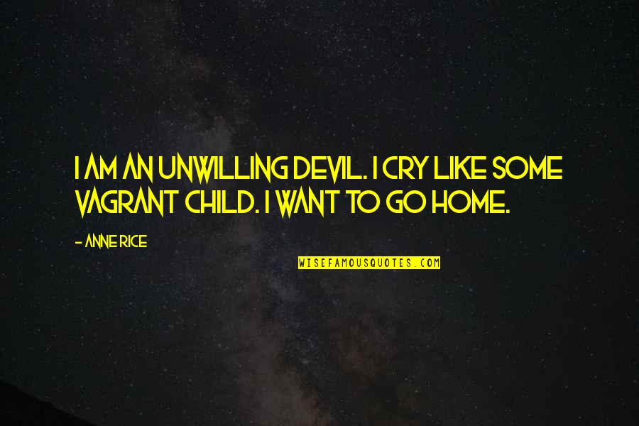 Repentance Quotes By Anne Rice: I am an unwilling devil. I cry like
