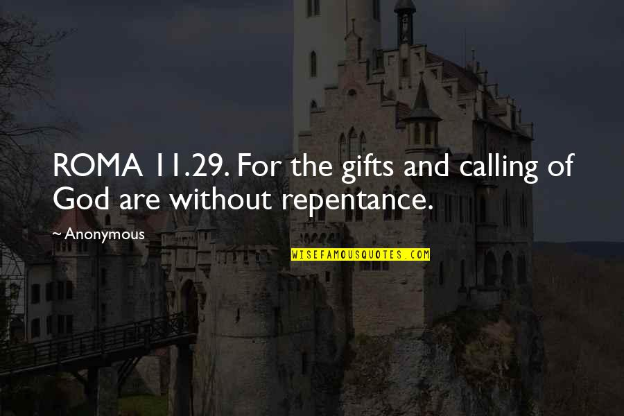 Repentance Quotes By Anonymous: ROMA 11.29. For the gifts and calling of