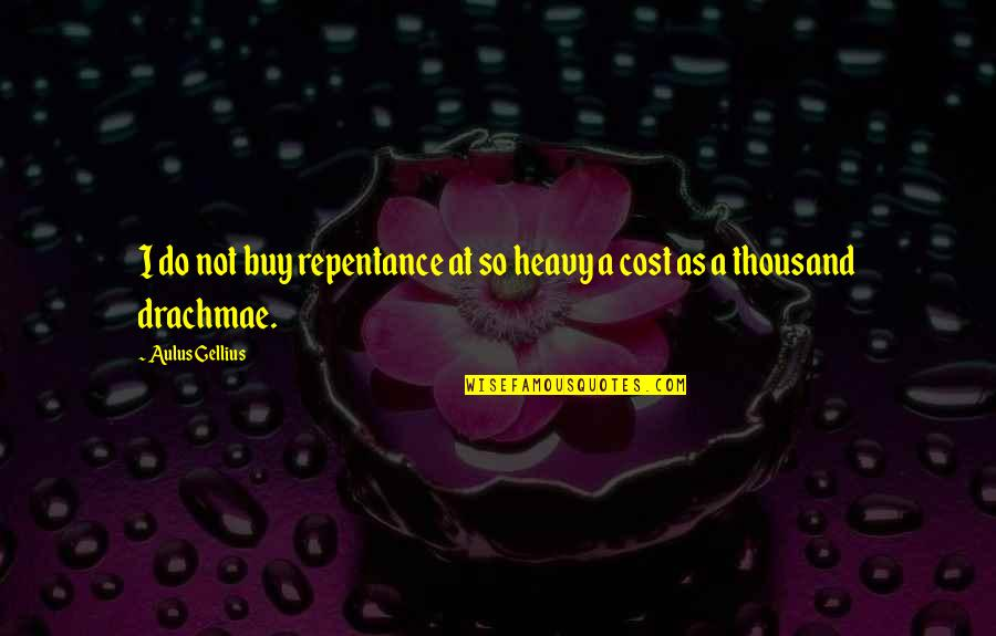 Repentance Quotes By Aulus Gellius: I do not buy repentance at so heavy