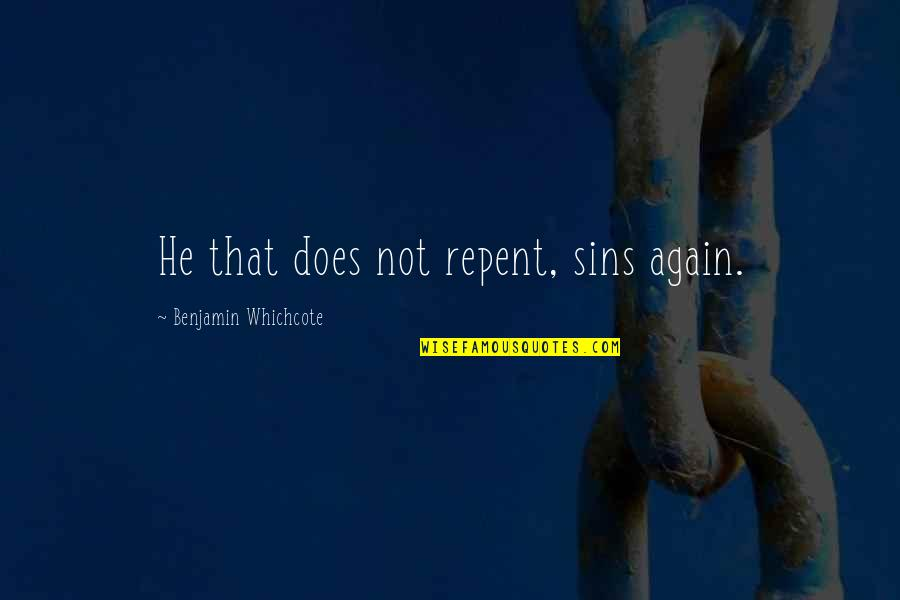 Repentance Quotes By Benjamin Whichcote: He that does not repent, sins again.