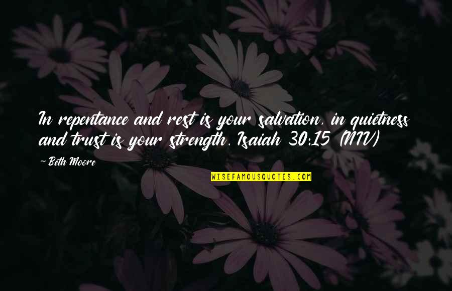 Repentance Quotes By Beth Moore: In repentance and rest is your salvation, in