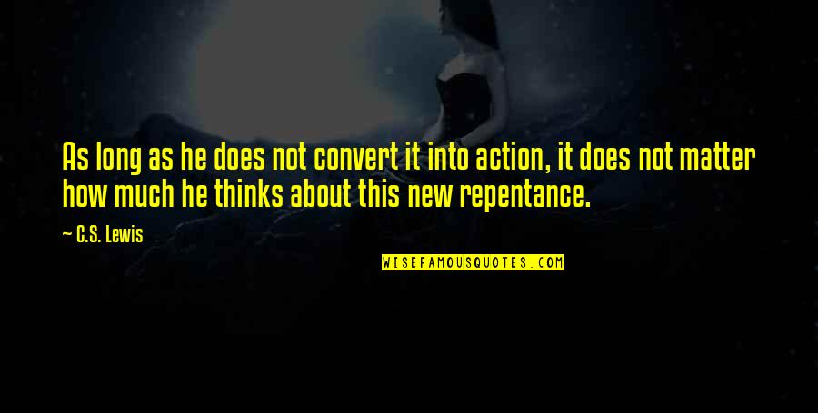 Repentance Quotes By C.S. Lewis: As long as he does not convert it