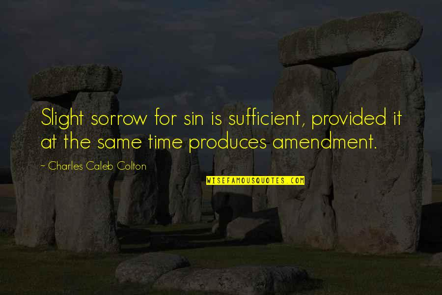 Repentance Quotes By Charles Caleb Colton: Slight sorrow for sin is sufficient, provided it