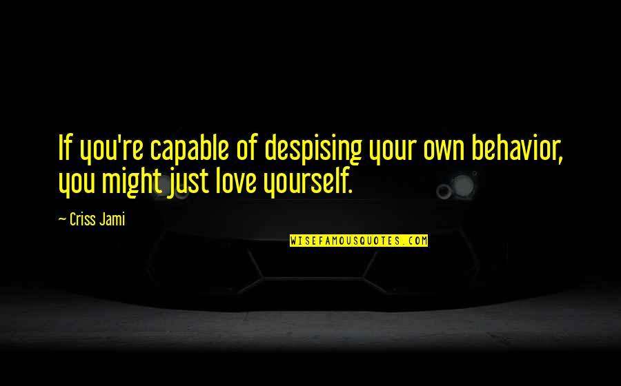 Repentance Quotes By Criss Jami: If you're capable of despising your own behavior,