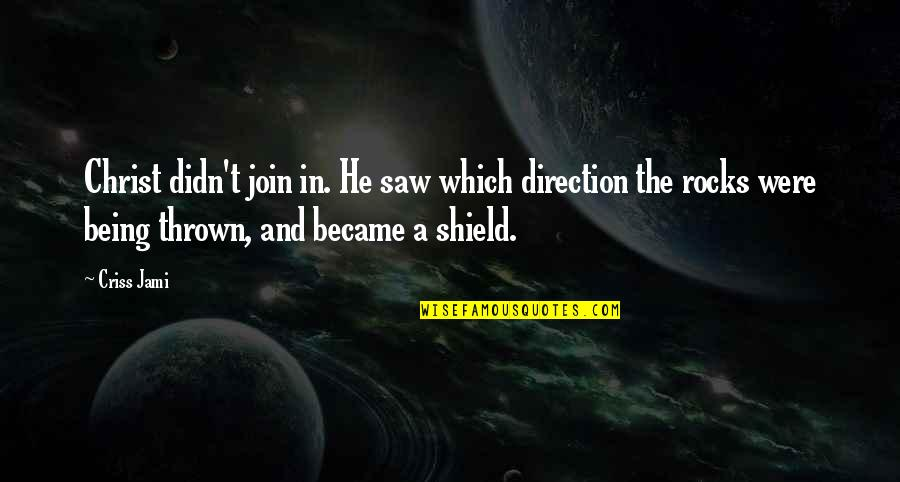 Repentance Quotes By Criss Jami: Christ didn't join in. He saw which direction