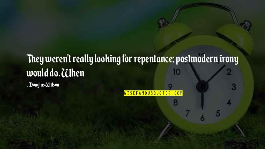 Repentance Quotes By Douglas Wilson: They weren't really looking for repentance; postmodern irony
