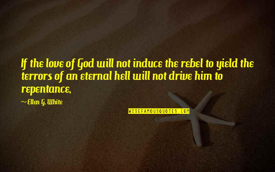 Repentance Quotes By Ellen G. White: If the love of God will not induce