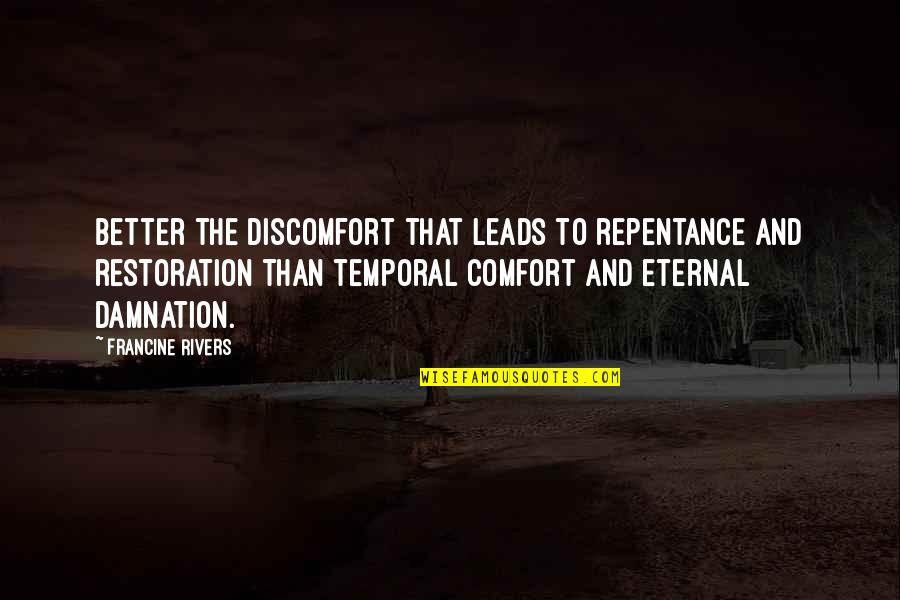 Repentance Quotes By Francine Rivers: Better the discomfort that leads to repentance and