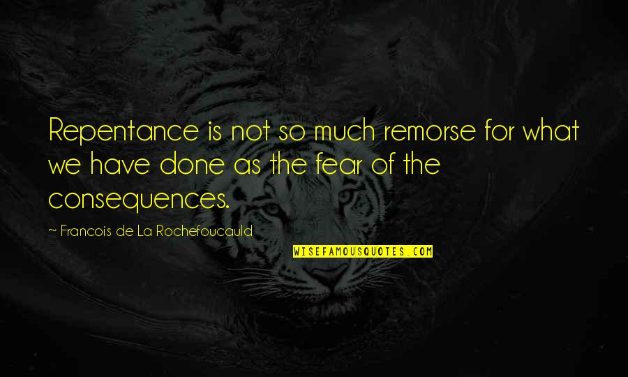 Repentance Quotes By Francois De La Rochefoucauld: Repentance is not so much remorse for what
