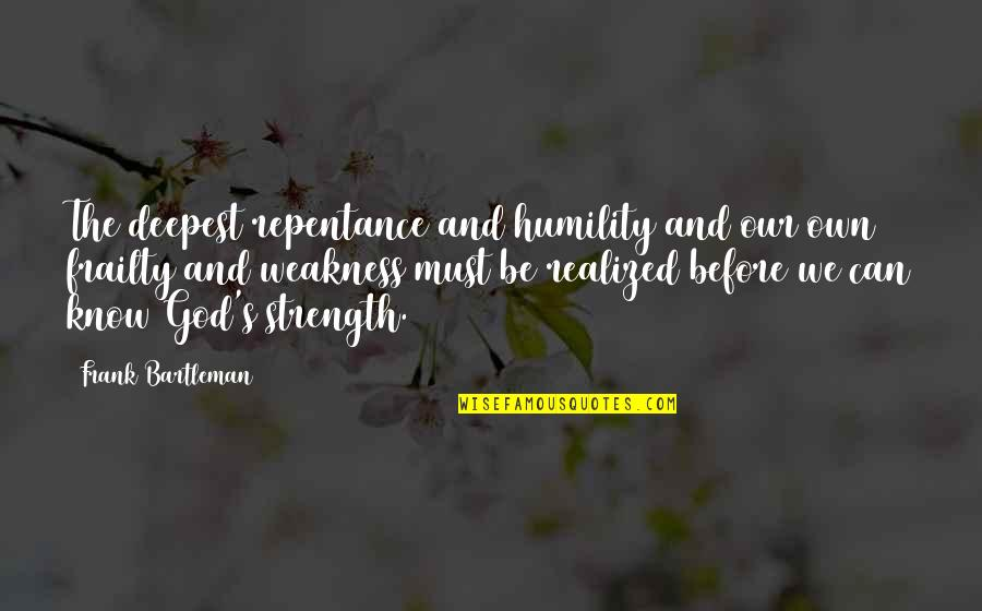 Repentance Quotes By Frank Bartleman: The deepest repentance and humility and our own