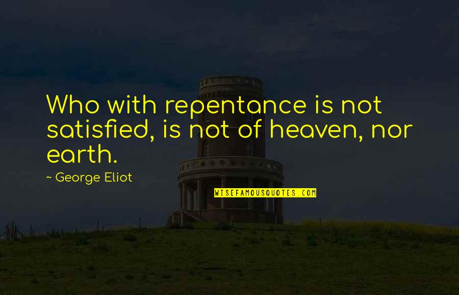 Repentance Quotes By George Eliot: Who with repentance is not satisfied, is not
