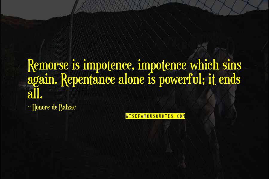 Repentance Quotes By Honore De Balzac: Remorse is impotence, impotence which sins again. Repentance