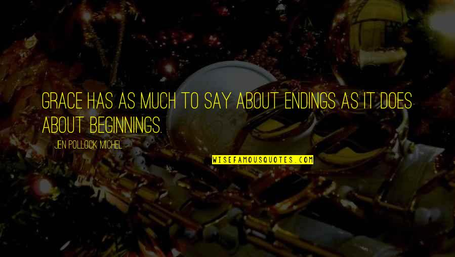 Repentance Quotes By Jen Pollock Michel: Grace has as much to say about endings