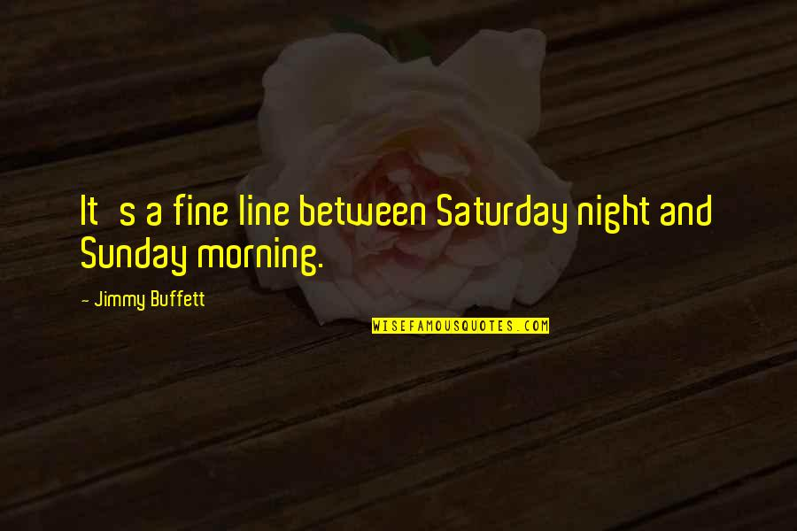 Repentance Quotes By Jimmy Buffett: It's a fine line between Saturday night and