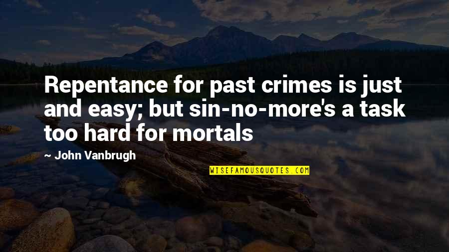 Repentance Quotes By John Vanbrugh: Repentance for past crimes is just and easy;