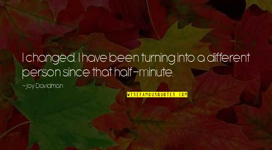 Repentance Quotes By Joy Davidman: I changed. I have been turning into a