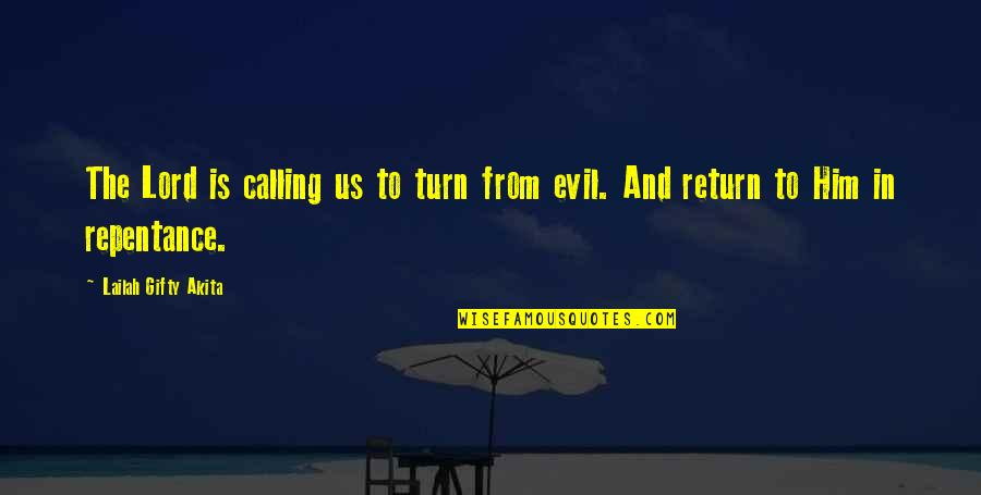 Repentance Quotes By Lailah Gifty Akita: The Lord is calling us to turn from