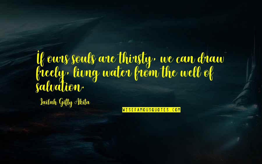 Repentance Quotes By Lailah Gifty Akita: If ours souls are thirsty, we can draw