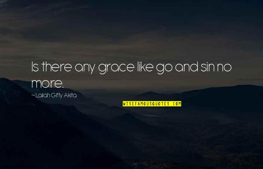 Repentance Quotes By Lailah Gifty Akita: Is there any grace like go and sin