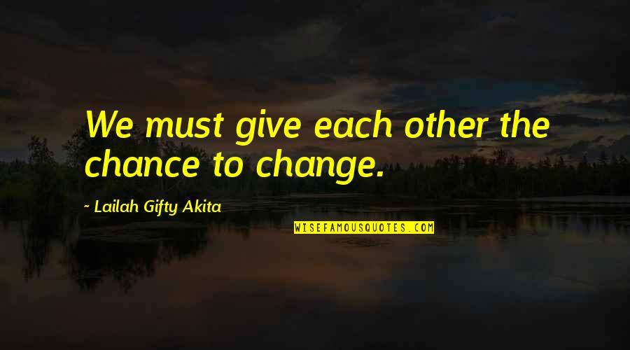 Repentance Quotes By Lailah Gifty Akita: We must give each other the chance to