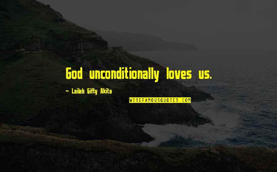 Repentance Quotes By Lailah Gifty Akita: God unconditionally loves us.