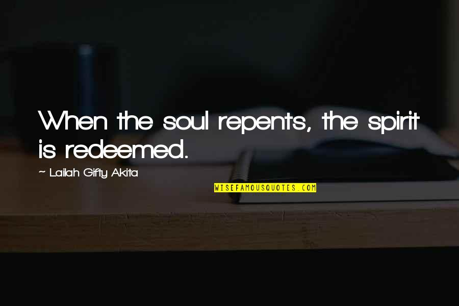 Repentance Quotes By Lailah Gifty Akita: When the soul repents, the spirit is redeemed.