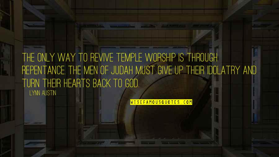 Repentance Quotes By Lynn Austin: The only way to revive Temple worship is