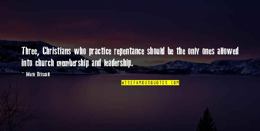 Repentance Quotes By Mark Driscoll: Three, Christians who practice repentance should be the
