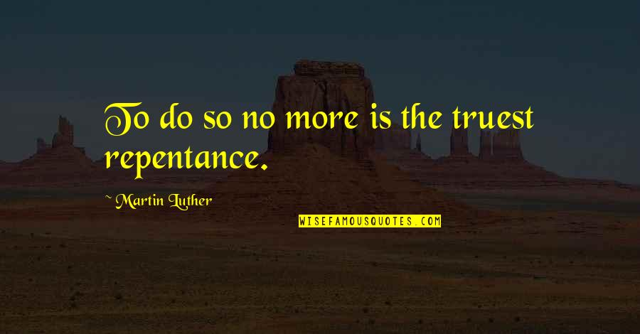 Repentance Quotes By Martin Luther: To do so no more is the truest