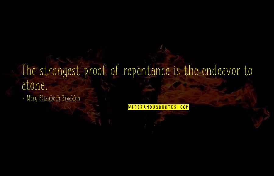 Repentance Quotes By Mary Elizabeth Braddon: The strongest proof of repentance is the endeavor