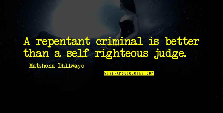Repentance Quotes By Matshona Dhliwayo: A repentant criminal is better than a self-righteous