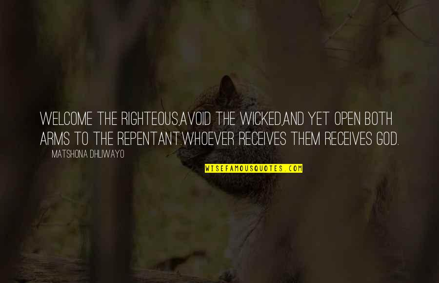 Repentance Quotes By Matshona Dhliwayo: Welcome the righteous,avoid the wicked,and yet open both