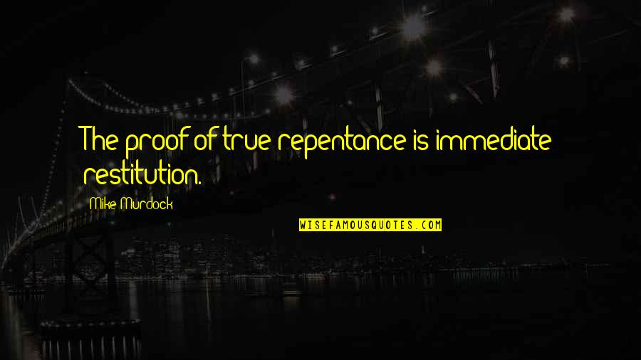 Repentance Quotes By Mike Murdock: The proof of true repentance is immediate restitution.