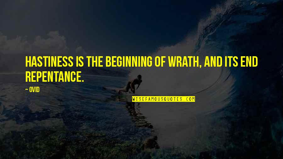 Repentance Quotes By Ovid: Hastiness is the beginning of wrath, and its