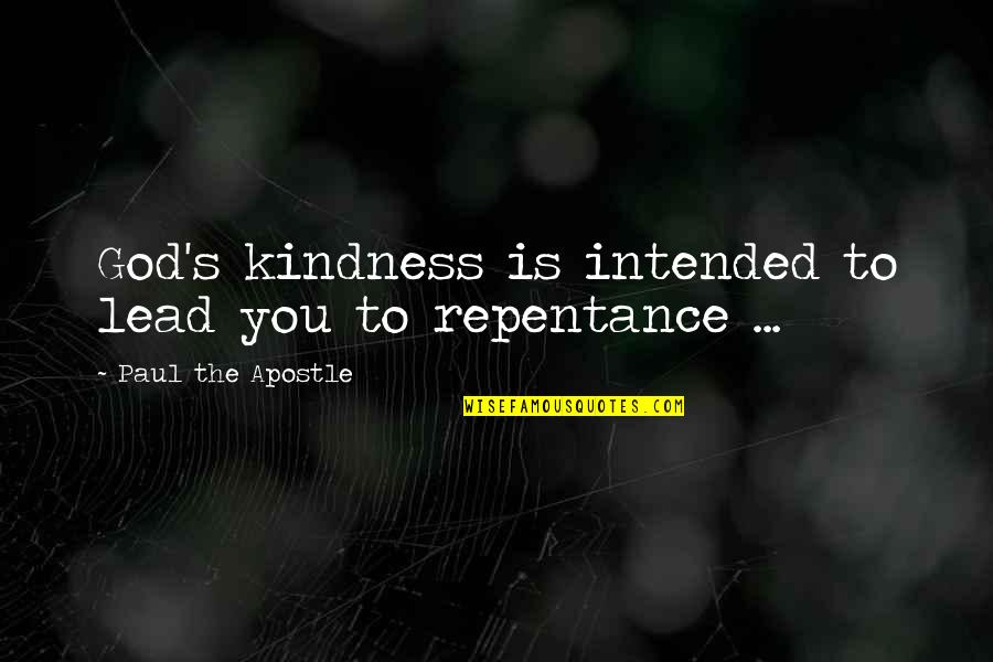 Repentance Quotes By Paul The Apostle: God's kindness is intended to lead you to
