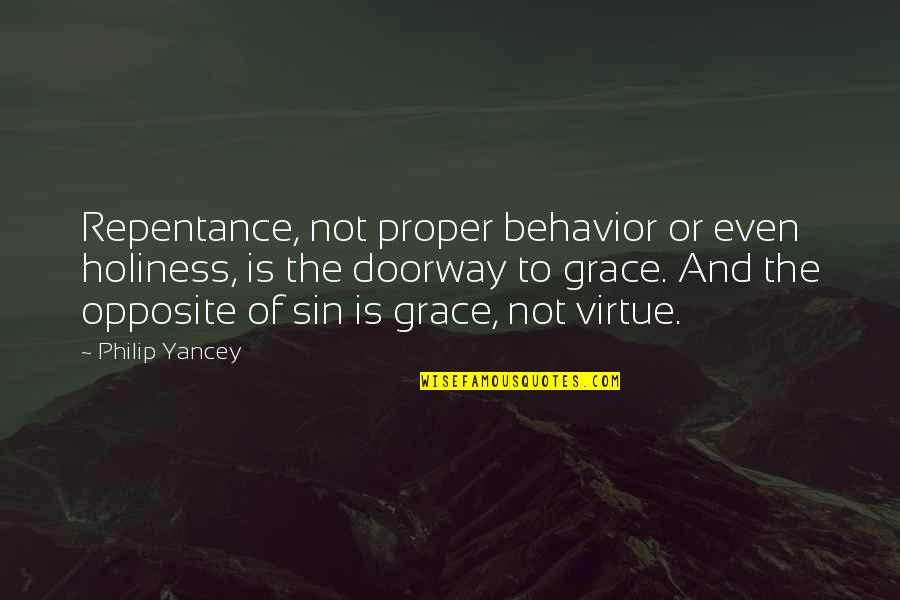 Repentance Quotes By Philip Yancey: Repentance, not proper behavior or even holiness, is