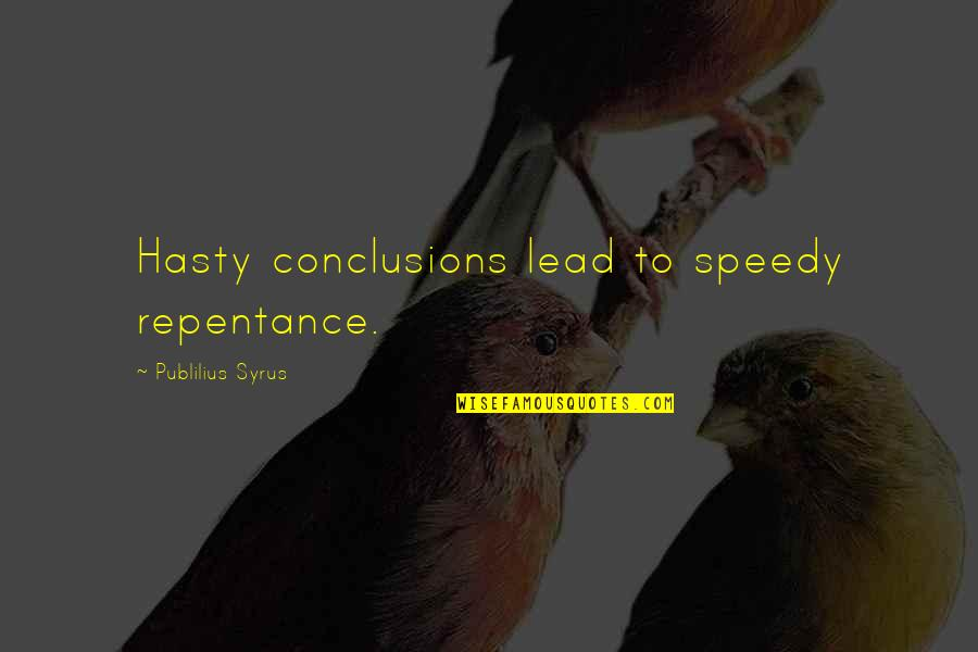 Repentance Quotes By Publilius Syrus: Hasty conclusions lead to speedy repentance.