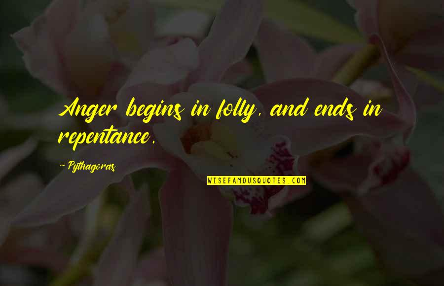 Repentance Quotes By Pythagoras: Anger begins in folly, and ends in repentance.