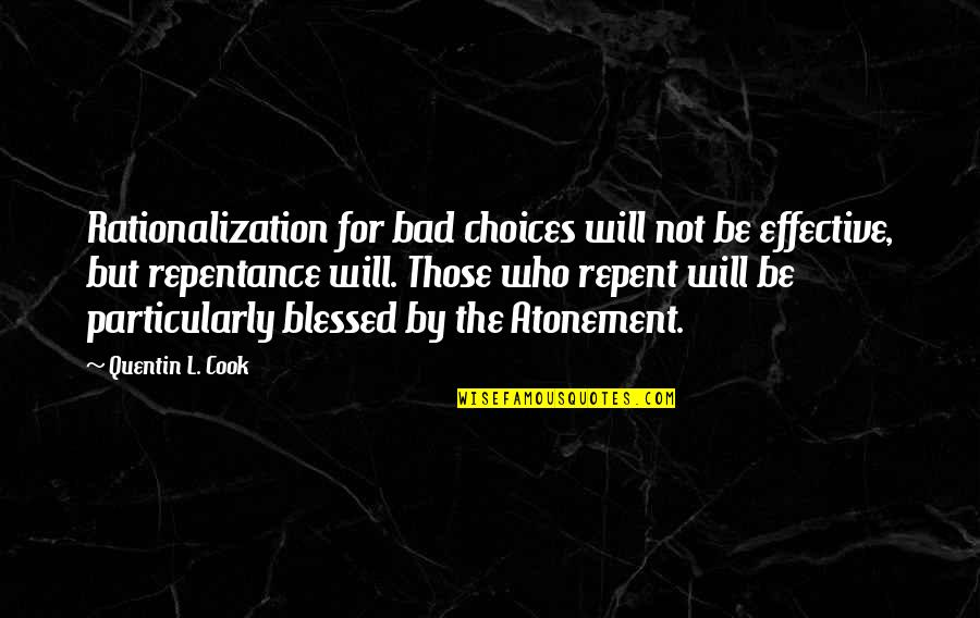Repentance Quotes By Quentin L. Cook: Rationalization for bad choices will not be effective,
